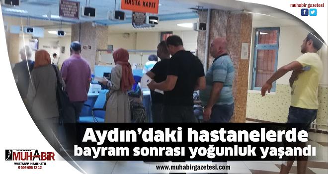 Aydın'daki hastanelerde bayram sonrası yoğunluk yaşandı