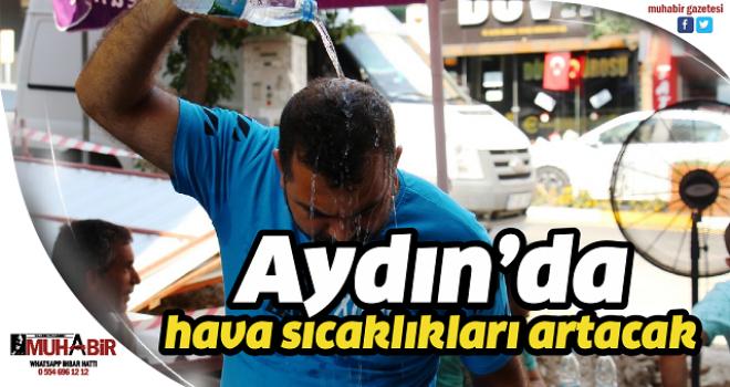 Aydın'da hava sıcaklıkları artacak