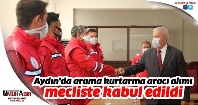 Aydın'da arama kurtarma aracı alımı mecliste kabul edildi