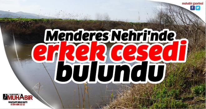 Menderes Nehri'nde erkek cesedi bulundu