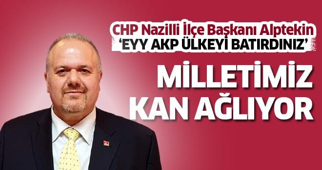 Alptekin: Eyy AKP ülkeyi batırdınız