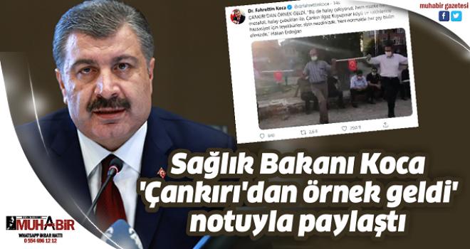 Sağlık Bakanı Koca, 'Çankırı'dan örnek geldi' notuyla paylaştı