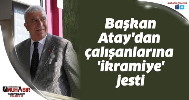 Başkan Atay'dan çalışanlarına 'ikramiye' jesti