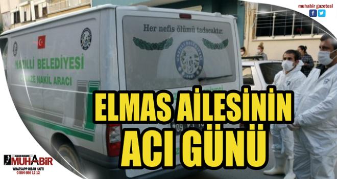 ELMAS AİLESİNİN ACI GÜNÜ