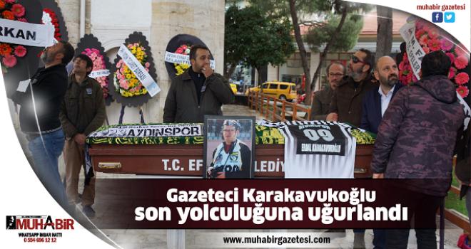 Gazeteci Karakavukoğlu son yolculuğuna uğurlandı