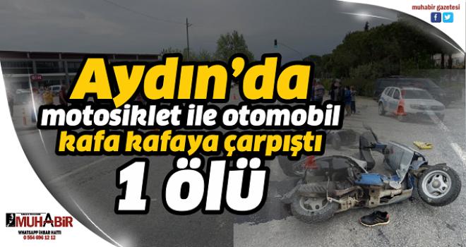 Aydın'da motosiklet ile otomobil kafa kafaya çarpıştı: 1 ölü