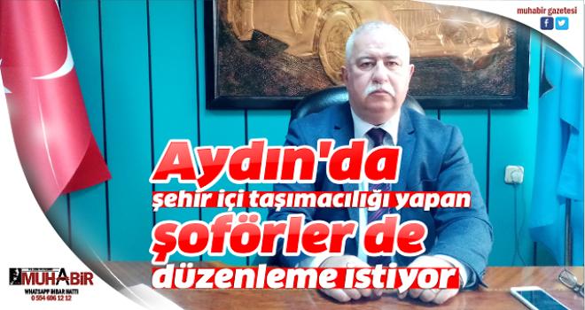 Aydın'daşehir içi taşımacılığı yapan şoförler de düzenleme istiyor