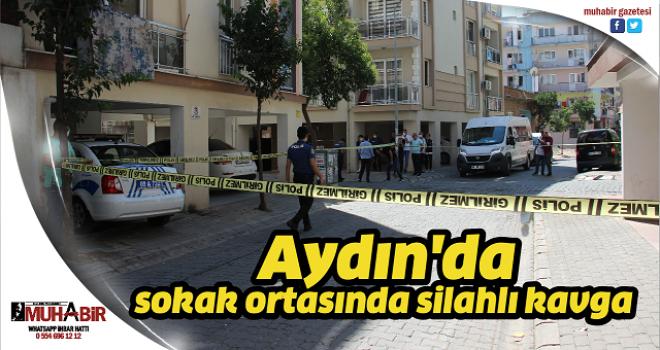 Aydın'da sokak ortasında silahlı kavga