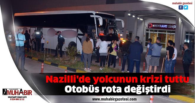 Nazilli'de yolcunun krizi tuttu Otobüs rota değiştirdi