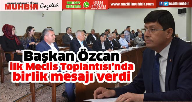 Başkan Özcan ilk Meclis Toplantısı'nda birlik mesajı verdi