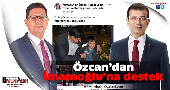 Özcan'dan İmamoğlu'na destek