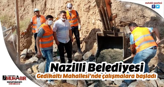 Nazilli Belediyesi Gedikaltı Mahallesi'nde çalışmalara başladı