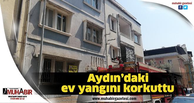 Aydın'daki ev yangını korkuttu