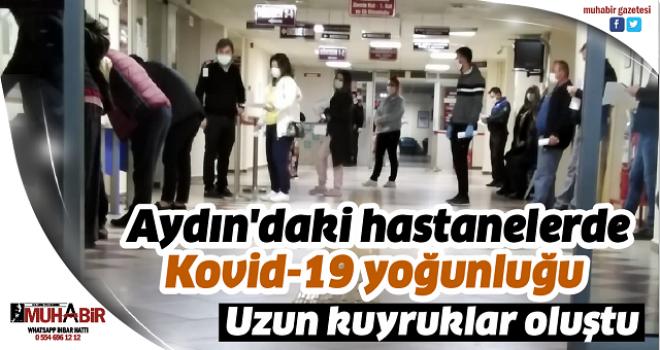 Aydın'daki hastanelerde Kovid-19 yoğunluğu