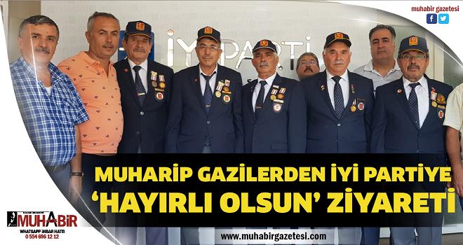 MUHARİP GAZİLERDEN İYİ PARTİYE 'HAYIRLI OLSUN' ZİYARETİ