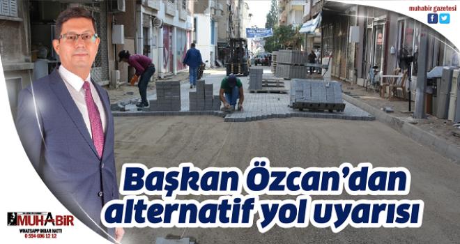 Başkan Özcan'dan alternatif yol uyarısı