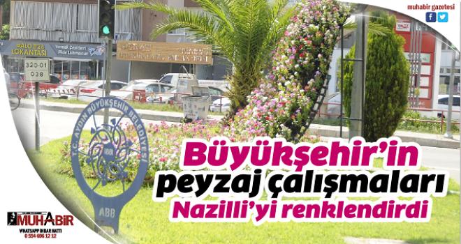 Büyükşehir'in peyzaj çalışmaları Nazilli'yi renklendirdi