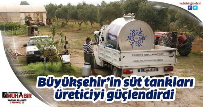 Büyükşehir'in süt tankları üreticiyi güçlendirdi
