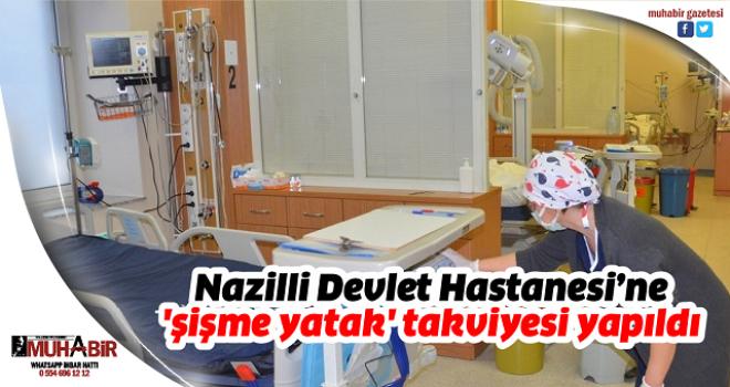 Nazilli Devlet Hastanesi'ne  'şişme yatak' takviyesi yapıldı
