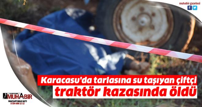 Karacasu'da tarlasına su taşıyan çiftçi traktör kazasında öldü