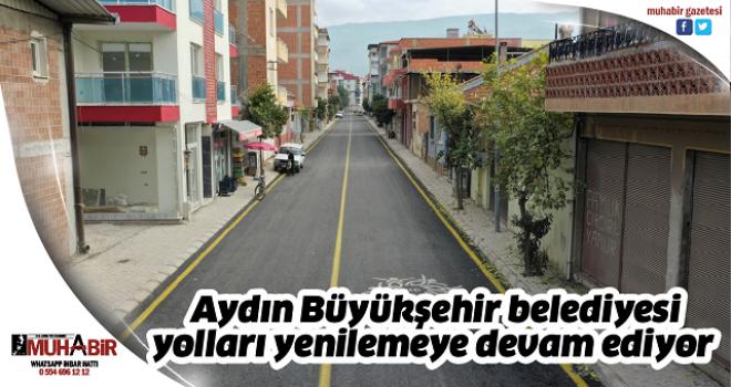 Aydın Büyükşehir belediyesi yolları yenilemeye devam ediyor