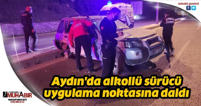 Aydın'da alkollü sürücü uygulama noktasına daldı