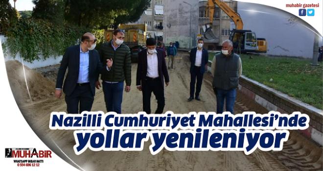 Nazilli Cumhuriyet Mahallesi'nde yollar yenileniyor