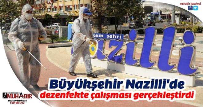 Büyükşehir Nazilli'de dezenfekte çalışması gerçekleştirdi
