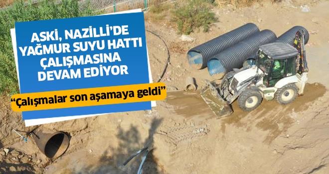 ASKİ, Nazilli'de yağmur suyu hattı çalışmasına devam ediyor