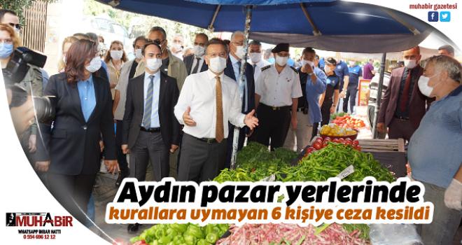 Aydın pazar yerlerinde kurallara uymayan 6 kişiye ceza kesildi
