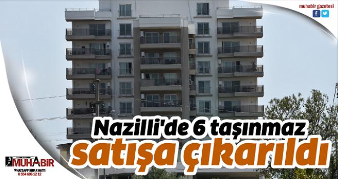 Nazilli'de 6 taşınmaz satışa çıkarıldı