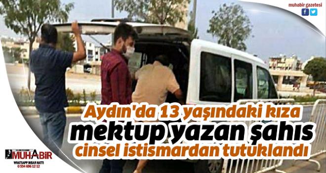 Aydın'da 13 yaşındaki kıza mektup yazan şahıs cinsel istismardan tutuklandı