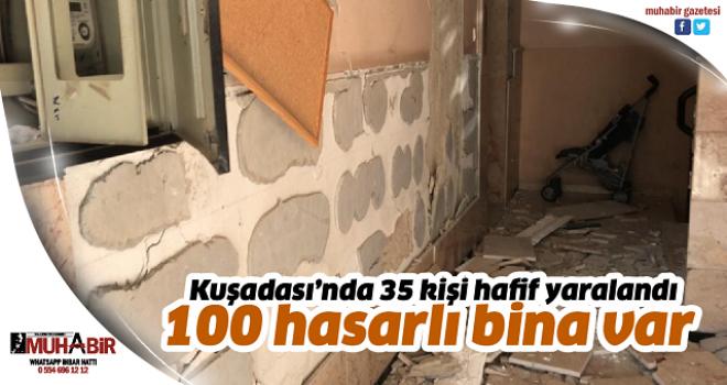 - Kuşadası'nda 35 kişi hafif yaralandı, 100 hasarlı bina var