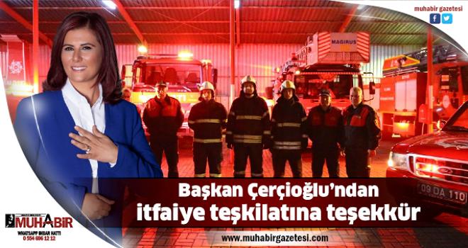 Başkan Çerçioğlu'ndan itfaiye teşkilatına teşekkür