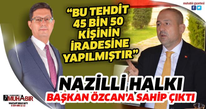 NAZİLLİ HALKI BAŞKAN ÖZCAN'A SAHİP ÇIKTI