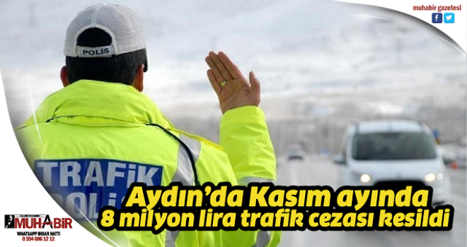 Aydın'da Kasım ayında 8 milyon lira trafik cezası kesildi