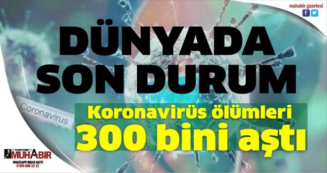 Koronavirüs ölümleri 300 bini aştı