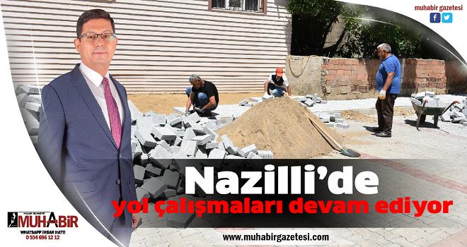 Nazilli'de yol çalışmaları devam ediyor