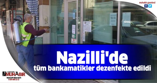 Nazilli'de tüm bankamatikler dezenfekte edildi