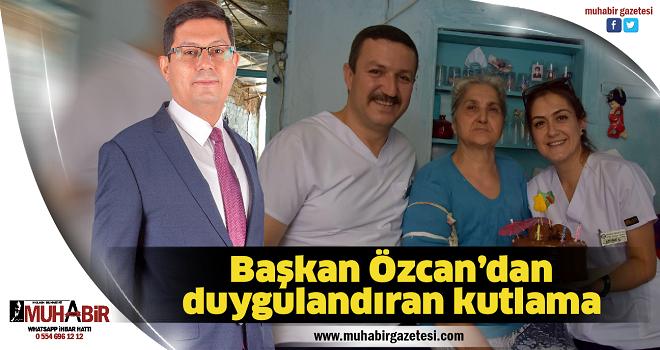 Başkan Özcan'dan duygulandıran kutlama