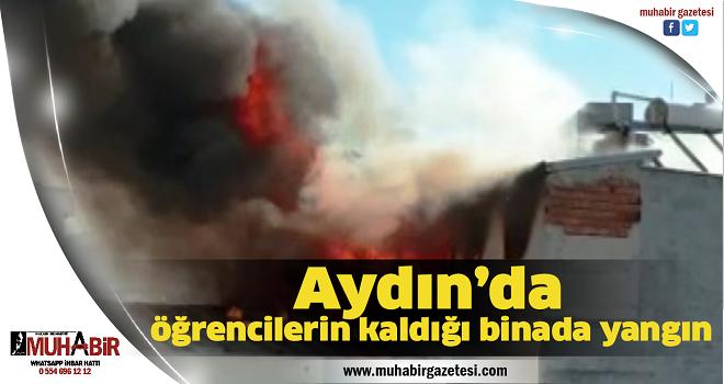 Aydın'da öğrencilerin kaldığı binada yangın
