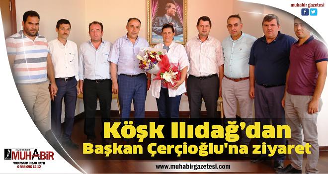 Köşk Ilıdağ'dan Başkan Çerçioğlu'na ziyaret