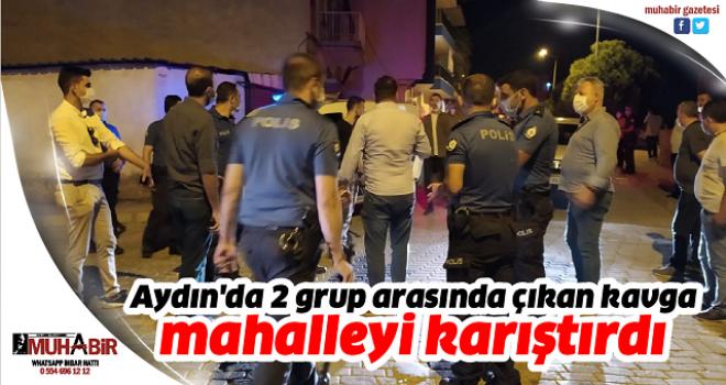 Aydın'da 2 grup arasında çıkan kavga, mahalleyi karıştırdı