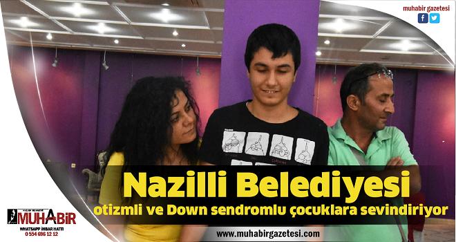 Nazilli Belediyesi otizmli ve Down sendromlu çocuklara sevindiriyor