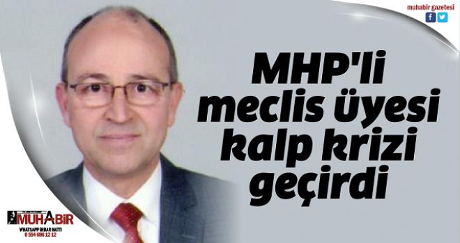 MHP'li meclis üyesi kalp krizi geçirdi
