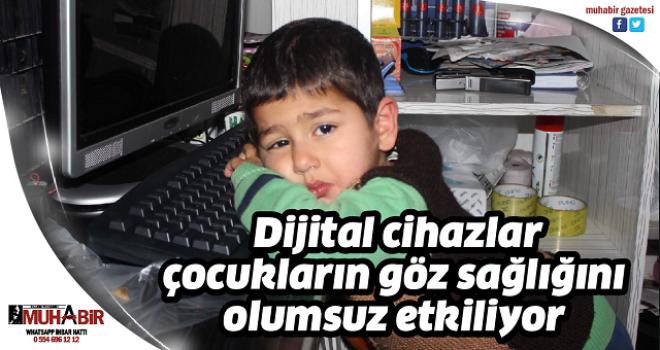 Dijital cihazlar çocukların göz sağlığını olumsuz etkiliyor