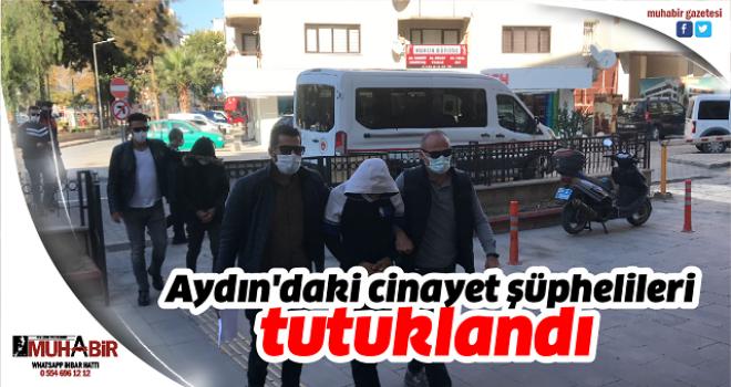 Aydın'daki cinayet şüphelileri tutuklandı