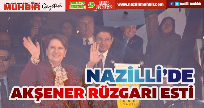 NAZİLLİ'DE AKŞENER RÜZGARI ESTİ