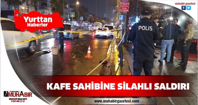 KAFE SAHİBİNE SİLAHLI SALDIRI