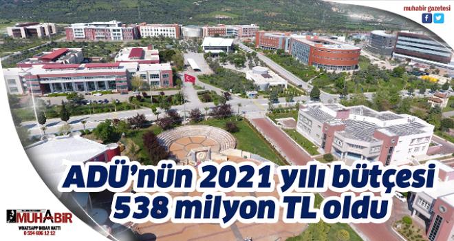 ADÜ'nün 2021 yılı bütçesi 538 milyon TL oldu